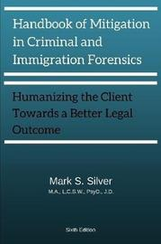 Handbook of Mitigation and Criminal and Immigration Forensics by Mark S. Silver