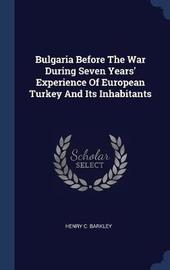 Bulgaria Before the War During Seven Years' Experience of European Turkey and Its Inhabitants by Henry C Barkley image