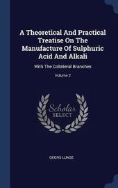 A Theoretical and Practical Treatise on the Manufacture of Sulphuric Acid and Alkali by Georg Lunge