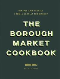 The Borough Market Cookbook by Ed Smith