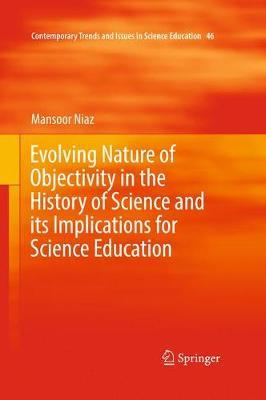 Evolving Nature of Objectivity in the History of Science and its Implications for Science Education by Mansoor Niaz