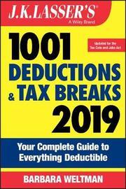 J.K. Lasser's 1001 Deductions and Tax Breaks 2019 by Barbara Weltman