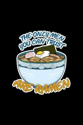 The Only Men You Can Trust Are Ramen by Boredkoalas Ramen Journals image