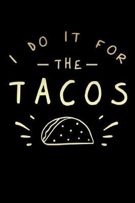 I Do It For The Tacos by Dream Darling Journals