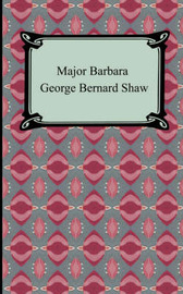 """the issue of power in society in the play major barbara by george bernard shaw Major barbara is a classic dramatic comedy examining middle class values and pokes fun at the ways society approaches """"the war on poverty"""" written by bernard shaw, the play satirizes the issue by introducing an opinionated and politically active daughter at logger heads with her pragmatic and."""