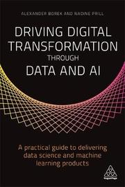 Driving Digital Transformation through Data and AI by Alexander Borek