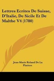 Lettres Ecrites De Suisse, D'Italie, De Sicile Et De Malthe V4 (1780) by Jean-Marie Roland De La Platiere image