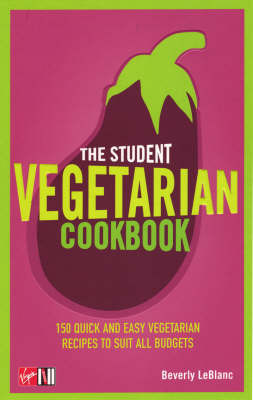 The Student Vegetarian Cookbook: 150 Quick and Easy Vegetarian Recipes to Suit All Budgets by Beverly Leblanc