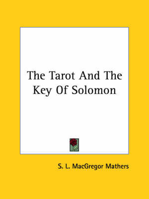The Tarot and the Key of Solomon by S.L. MacGregor Mathers