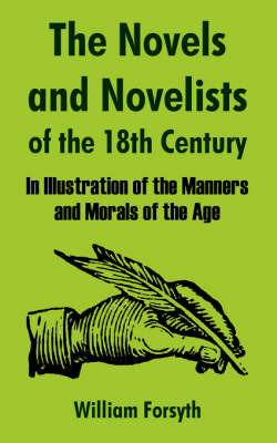 The Novels and Novelists of the Eighteenth Century: In Illustration of the Manners and Morals of the Age by William Forsyth