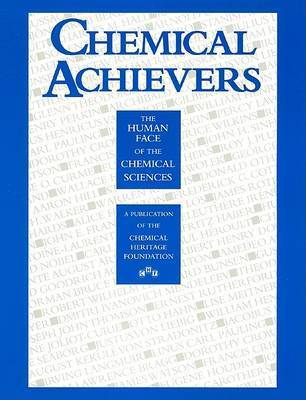 Chemical Achievers: Human Face of the Chemical Sciences by Mary Ellen Bowden