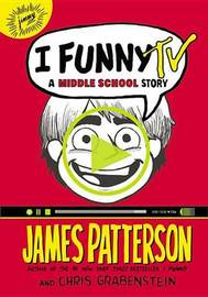 I Funny TV: A Middle School Story by James Patterson