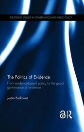 The Politics of Evidence (Open Access) by Justin Parkhurst