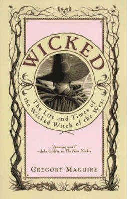 Wicked: The Life and Times of the Wicked Witch of the West (Wicked #1) by Gregory Maguire