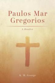 Paulos Mar Gregorios by K.M. George