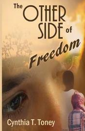 The Other Side of Freedom by Cynthia T Toney