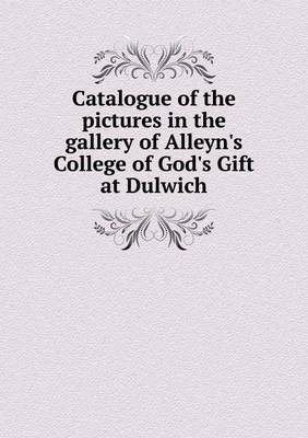 Catalogue of the Pictures in the Gallery of Alleyn's College of God's Gift at Dulwich by Edward Tyas Cook image