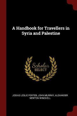 A Handbook for Travellers in Syria and Palestine by Josias Leslie Porter