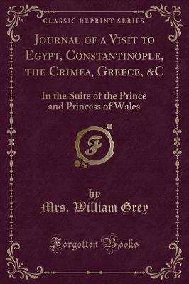 Journal of a Visit to Egypt, Constantinople, the Crimea, Greece, &C by Mrs William Grey