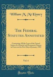 The Federal Statutes Annotated, Vol. 6 by William M. McKinney image
