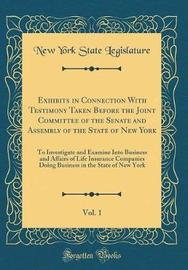 Exhibits in Connection with Testimony Taken Before the Joint Committee of the Senate and Assembly of the State of New York, Vol. 1 by New York (State ). Legislature image