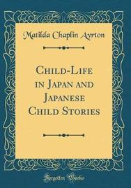 Child-Life in Japan and Japanese Child Stories (Classic Reprint) by Matilda Chaplin Ayrton image