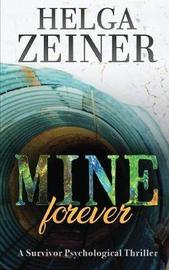 Mine Forever by Helga Zeiner