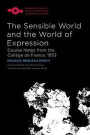 The Sensible World and the World of Expression by Maurice Merleau-Ponty