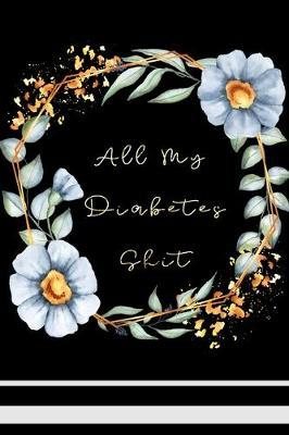 All My Diabetes Shit by Paper Kate Publishing