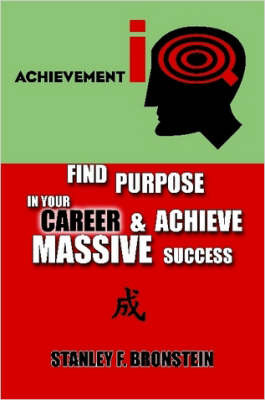 Achievement IQ: Find Purpose In Your CAREER & Achieve Massive Success by Stanley F. Bronstein image