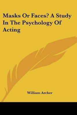 Masks or Faces? a Study in the Psychology of Acting by William Archer image