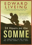 24 Hours on the Somme: My Experiences of the First Day of the Somme 1 July 1916 by Edward G D Liveing