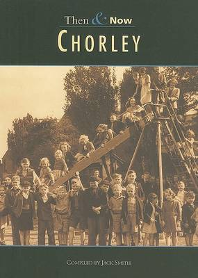 Chorley Then & Now by Jack Smith image