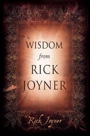 Wisdom from Rick Joyner by Rick Joyner