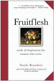 Fruitflesh by Gayle Brandeis