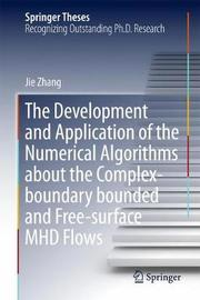 The Development and Application of the Numerical Algorithms about the Complex-boundary bounded and Free-surface MHD Flows by Jie Zhang
