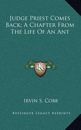 Judge Priest Comes Back; A Chapter from the Life of an Ant by Irvin S Cobb image