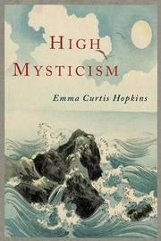 High Mysticism by Emma Curtis Hopkins