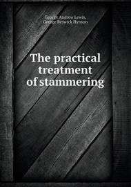 The Practical Treatment of Stammering by George Beswick Hynson