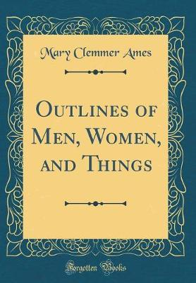 Outlines of Men, Women, and Things (Classic Reprint) by Mary (Clemmer) Ames image
