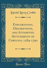 Explorations, Descriptions, and Attempted Settlements of Carolina, 1584-1590 (Classic Reprint) by David Leroy Corbitt
