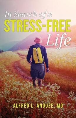 In Search of a Stress-Free Life by Alfred Anduze