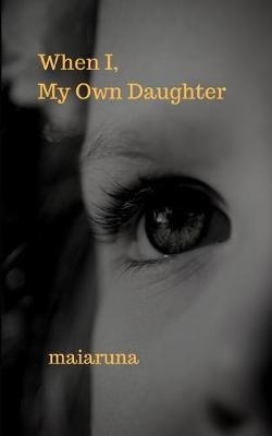 When I, My Own Daughter by Maiaruna image