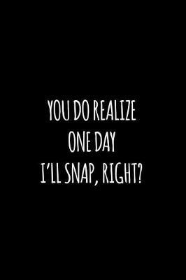 You do realize one day I'll snap right by Workparadise Press