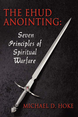 The Ehud Anointing: Seven Principles of Spiritual Warfare by Michael D. Hoke image