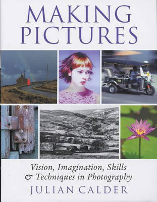 Making Pictures: Vision, Imagination, Skills and Techniques in Photography by Julian Calder image