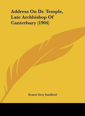 Address on Dr. Temple, Late Archbishop of Canterbury (1904) by Ernest Grey Sandford image