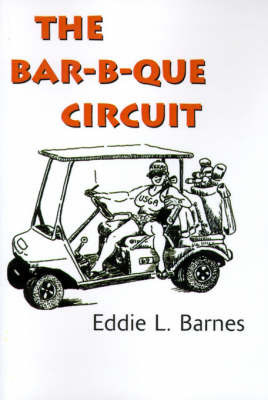 The Bar-B-Que Circuit by Eddie L. Barnes