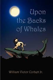 Upon the Backs of Whales by William Victor Corbett Jr. image