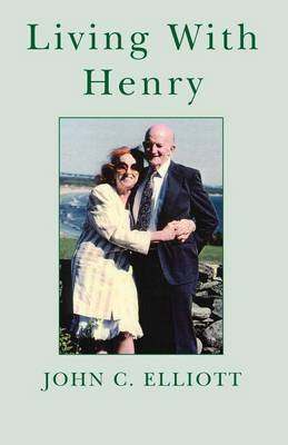 Living with Henry by John C. Elliott